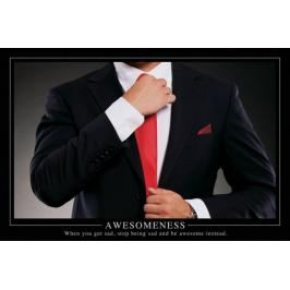 Awesomeness When you get sad, stop being sad and be awesome instead - plakat